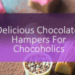 Delicious Chocolate Hampers For Chocoholics